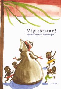Mig törstar! : studier i Fredrika Bremers spår