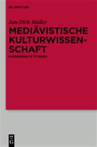 Mediavistische Kulturwissenschaft: Ausgewahlte Studien