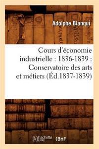 Cours D'Economie Industrielle: 1836-1839: Conservatoire Des Arts Et Metiers (Ed.1837-1839)