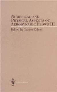 Numerical and Phyical Aspects of Aerodynamic Flow III