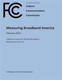 Measuring Broadband America February 2013 a Report on Consumer Wireline Broadband Performance in the U.S. (Full Report and Technical Appendix)