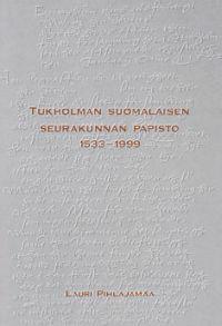 Tukholman suomalaisen seurakunnan papisto 1533-1999