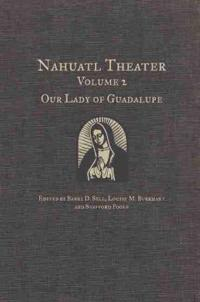 Nahuatl Theater Volume 2: Our Lady of Guadalupe