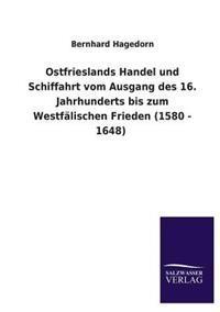 Ostfrieslands Handel Und Schiffahrt Vom Ausgang Des 16. Jahrhunderts Bis Zum Westfalischen Frieden (1580 - 1648)