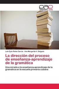 La Direccion del Proceso de Ensenanza-Aprendizaje de la Gramatica