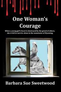 One Woman's Courage: Where Honesty and Love Collide with Greed and Selfishness