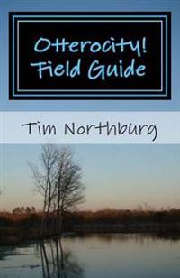 Otterocity! Field Guide: A Pocket Guide to Help You Bring a Joyful Spirit to Your Personal and Buisiness Life