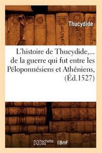 L'Histoire de Thucydide, de la Guerre Qui Fut Entre Les P�loponn�siens Et Ath�niens (�d.1527)