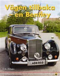 Vägen tillbaka - en Bentley : en historia om upprustning av människa och maskin - Erik Ahlsén pdf epub