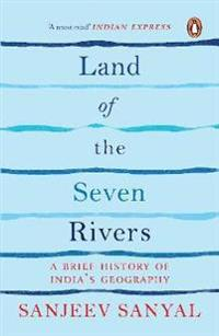 Land of the seven rivers - a brief hsitory of indias geography