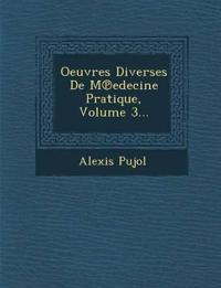 Oeuvres Diverses De M¿edecine Pratique, Volume 3...