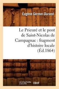 Le Prieur� Et Le Pont de Saint-Nicolas de Campagnac: Fragment d'Histoire Locale (�d.1864)
