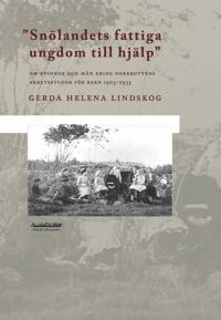 Snölandets fattiga ungdom till hjälp : om kvinnor och män kring Norrbottens arbetsstugor för barn 1903-1933