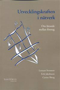 Utvecklingskraften i nätverk : Om lärande mellan företag