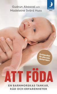 Att föda : en barnmorskas tankar, råd och erfarenheter - Gudrun Abascal, Madeleine Svärd Huss pdf epub
