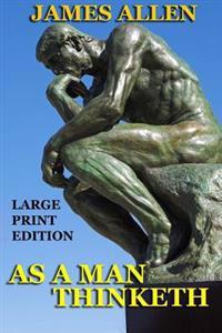 As a Man Thinketh - Large Print Edition