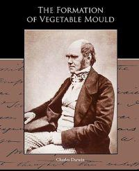 The Formation of Vegetable Mould Through the Action of Worms with Observations of Their Habits