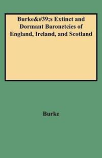 Burke's Extinct and Dormant Baronetcies of England, Ireland and Scotland   of England, Ireland, and Scotland