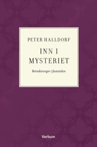 Inn i mysteriet; betraktninger i fastetiden - Peter Halldorf | Inprintwriters.org