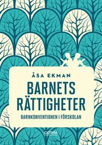 Barnets rättigheter : barnkonventionen i förskolan - Åsa Ekman pdf epub