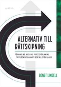 Alternativ till rättskipning : förhandling, medling, processförlikning, tvistlösningsnämnder och skiljeförfarande - Bengt Lindell | Laserbodysculptingpittsburgh.com