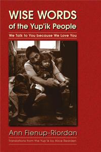 Wise Words Of The Yup'ik People - Ann Fienup-Riordan, Alice