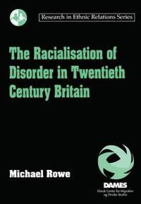 The Racialisation of Disorder in Twentieth Century Britain