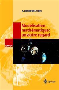 Modelisation Mathematique: Un Autre Regard