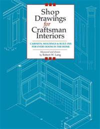 Shop Drawings for Craftsman Interiors: Cabinets, Moldings and Built-Ins for Every Room in the Home