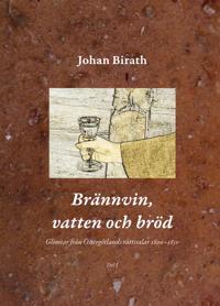 Brännvin, vatten och bröd : glimtar från Östergötlands rättssalar 1800-1850