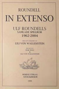 Roundell in extenso : Ulf Roundells samlade spillror : 1962-2004
