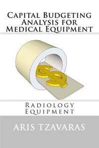 Capital Budgeting Analysis for Medical Equipment: Radiology Equipment