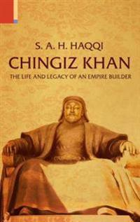 Chingiz Khan: The Life and Legacy of an Empire Builder