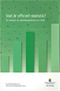 Vad är officiell statistik? SOU 2012:83 : En översyn av statistiksystemet och SCB. Slutbetänkande av Statistikutredningen 2012