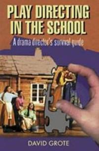 Play Directing in the School: A Drama Director's Survival Guide