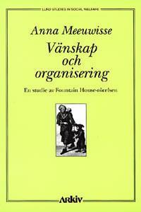 Vänskap och organisering : en studie av Fountain House-rörelsen - Anna Meeuwisse | Laserbodysculptingpittsburgh.com