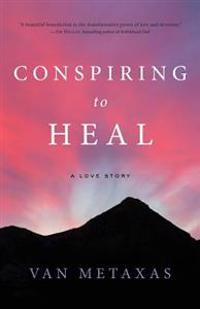 Conspiring to Heal: A Love Story