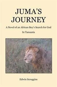 Juma's Journey: A Novel of an African Boy's Search for God in Tanzania
