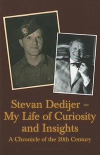 Stevan Dedijer - My Life of Curiosity and Insights: A Chronicle of the 20th Century