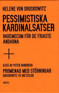 Pessimistiska kardinalsatser : vademecum för de friaste andarna ; Promenad med störningar : Druskowitz vs Nietzsche