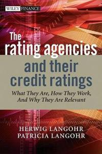 The Rating Agencies and Their Credit Ratings: What They Are, How They Work and Why They Are Relevant