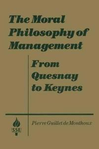 The Moral Philosophy of Management: From Quesnay to Keynes