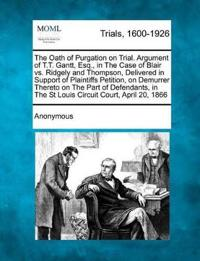 The Oath of Purgation on Trial. Argument of T.T. Gantt, Esq., in the Case of Blair vs. Ridgely and Thompson, Delivered in Support of Plaintiffs Petition, on Demurrer Thereto on the Part of Defendants, in the St Louis Circuit Court, April 20, 1866