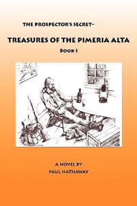 The Prospector's Secret-Treasures of the Pimeria Alta