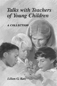 Talks with Teachers of Young Children: A Collection