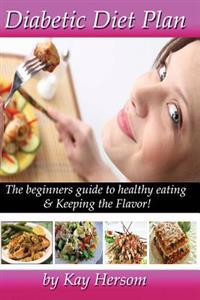 Diabetic Diet Plan: The Beginners Guide to Healthy Eating & Keeping the Flavor!