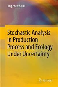 Stochastic Analysis in Production Process and Ecology Under Uncertainty