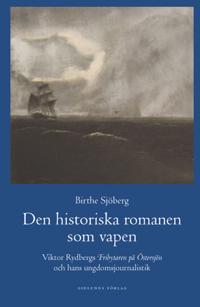 """Den historiska romanen som vapen : Viktor Rydbergs """"Fribrytaren på Östersjö"""