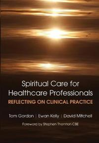 Spiritual Care for Healthcare Professionals Reflecting on Clinical Practice
