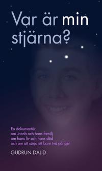 Var är min stjärna? : en dokumentär om Jacob och hans familj, om hans liv o